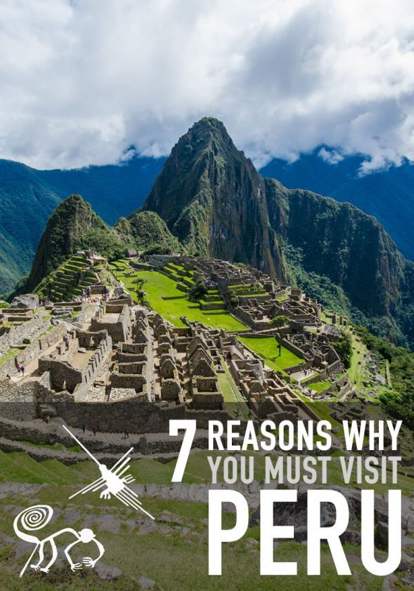7 Reasons Why You Must Visit Peru