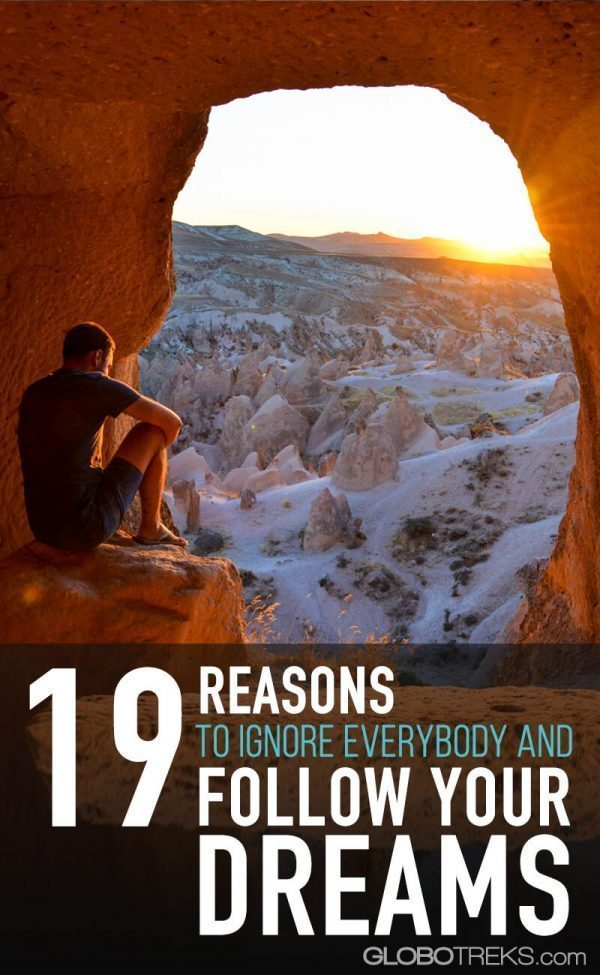 19 reasons to ignore everybody and follow your dreams!