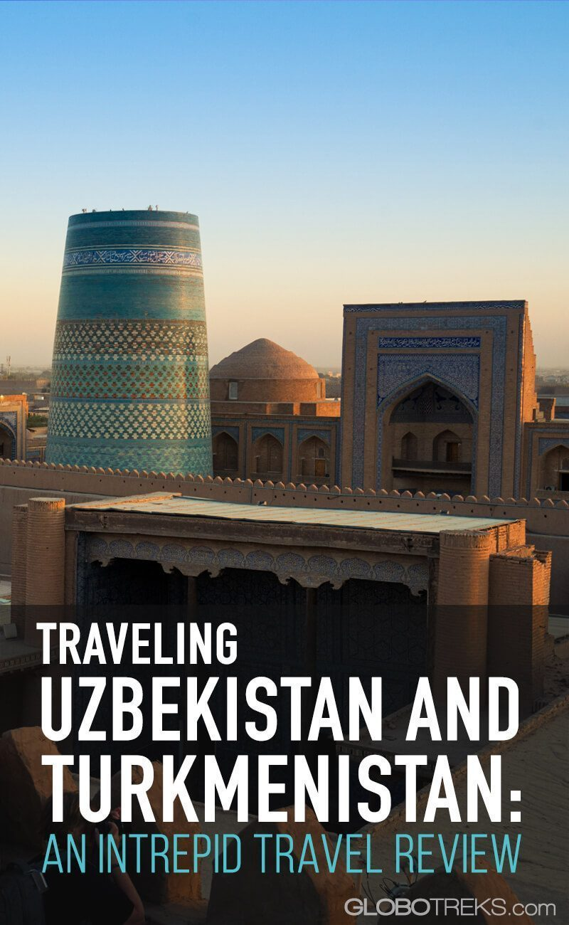 Traveling Uzbekistan and Turkmenistan: An Intrepid Travel Review