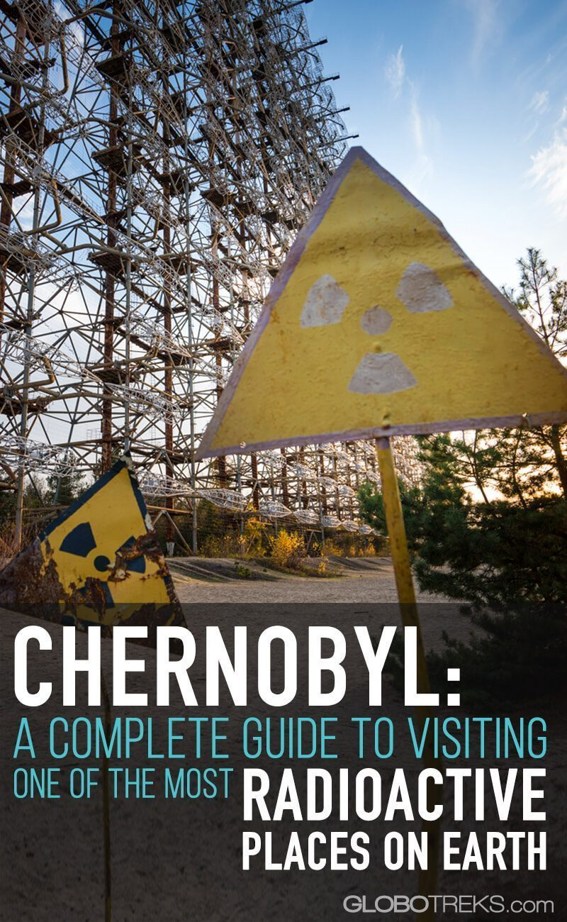 Chernobyl: A Complete Guide To Visiting One of the most Radioactive Places on Earth