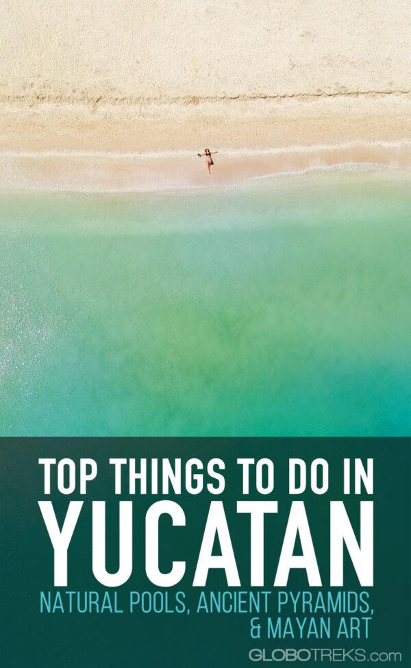 Top Things to Do in Yucatan: Natural Pools, Ancient Pyramids, & Mayan Art